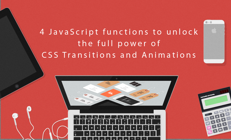 Four Essential JavaScript functions to tame CSS3 Transitions and